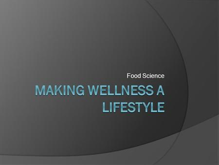 Food Science. What is wellness?  Wellness: state of being in good health  Quality of life: refers to a persons satisfaction with his or her looks, lifestyle,