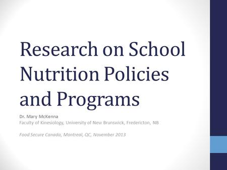 Research on School Nutrition Policies and Programs Dr. Mary McKenna Faculty of Kinesiology, University of New Brunswick, Fredericton, NB Food Secure Canada,