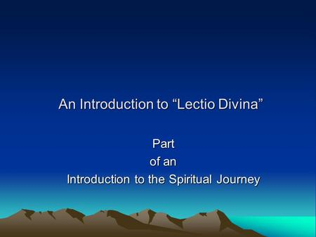 "An Introduction to ""Lectio Divina"" Part of an Introduction to the Spiritual Journey."