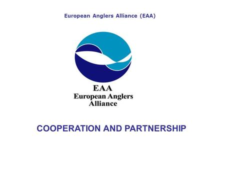 European Anglers Alliance (EAA) COOPERATION AND PARTNERSHIP.