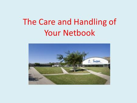 The Care and Handling of Your Netbook. Netbooks… Using Netbooks is a privilege They can help you learn They can be fun They will help you succeed But…
