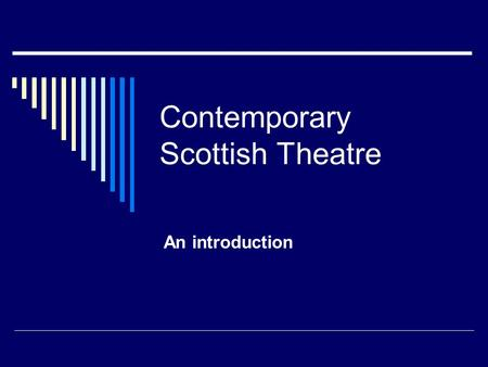 Contemporary Scottish Theatre An introduction. What is meant by CST?  Any post-1900 play which is set in Scotland and/or written by a Scottish playwright.
