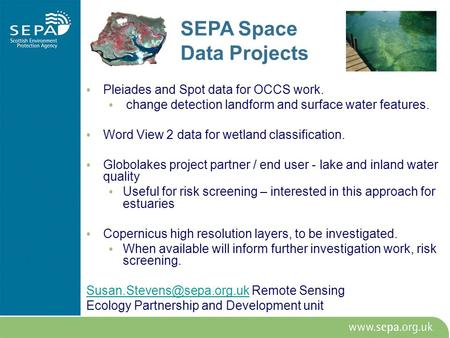 SEPA Space Data Projects Pleiades and Spot data for OCCS work. change detection landform and surface water features. Word View 2 data for wetland classification.