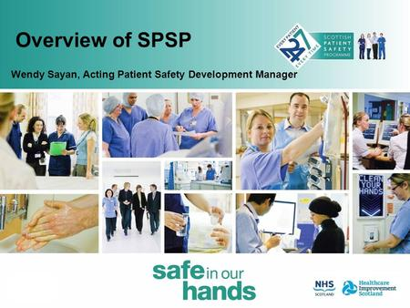 Overview of SPSP Wendy Sayan, Acting Patient Safety Development Manager.