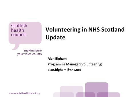 Alan Bigham Programme Manager (Volunteering) Volunteering in NHS Scotland Update.