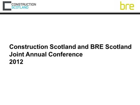 Construction Scotland and BRE Scotland Joint Annual Conference 2012.