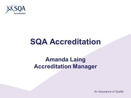SQA Accreditation Amanda Laing Accreditation Manager.