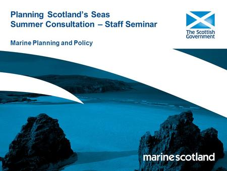 Planning Scotland's Seas Summer Consultation – Staff Seminar Marine Planning and Policy.