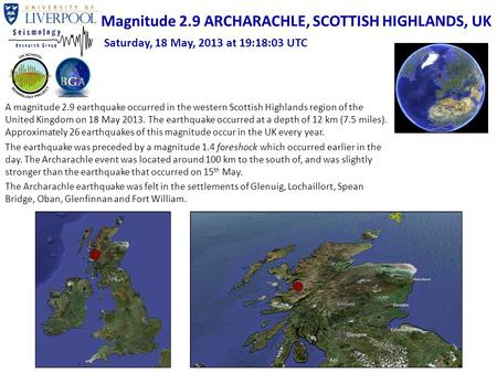 A magnitude 2.9 earthquake occurred in the western Scottish Highlands region of the United Kingdom on 18 May 2013. The earthquake occurred at a depth of.