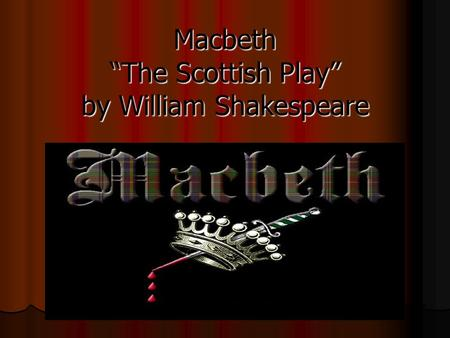 "Macbeth ""The Scottish Play"" by William Shakespeare."