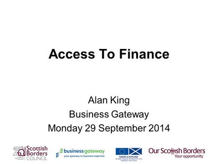 Access To Finance Alan King Business Gateway Monday 29 September 2014.