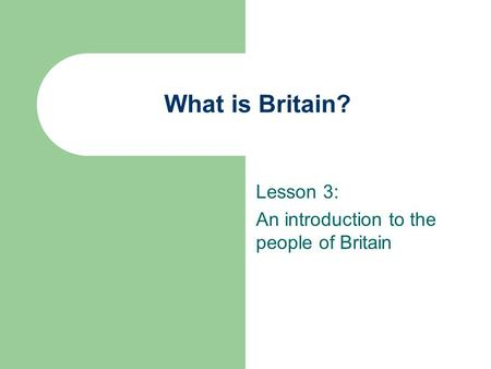 What is Britain? Lesson 3: An introduction to the people of Britain.