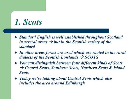 1. Scots Standard English is well established throughout Scotland in several areas  but in the Scottish variety of the standard In other areas forms are.