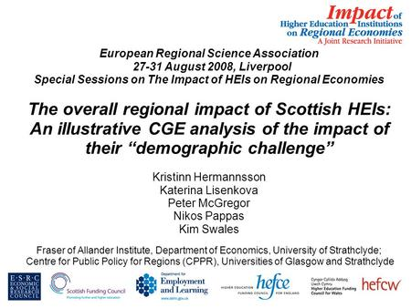 European Regional Science Association 27-31 August 2008, Liverpool Special Sessions on The Impact of HEIs on Regional Economies The overall regional impact.