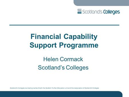 Scotland's Colleges is a trading name of both the Scottish Further Education Unit and the Association of Scotland's Colleges Financial Capability Support.