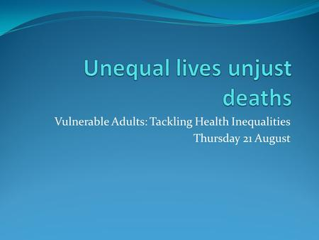 Vulnerable Adults: Tackling Health Inequalities Thursday 21 August.