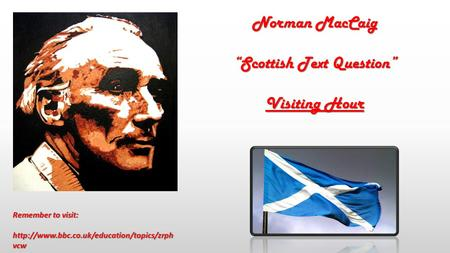 "Norman MacCaig ""Scottish Text Question"" Visiting Hour Remember to visit:  vcw."