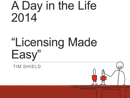 "A Day in the Life 2014 ""Licensing Made Easy"" TIM SHIELD."