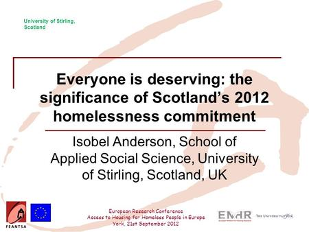 European Research Conference Access to Housing for Homeless People in Europe York, 21st September 2012 Everyone is deserving: the significance of Scotland's.
