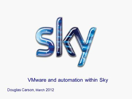 VMware and automation within Sky Douglas Carson, March 2012.