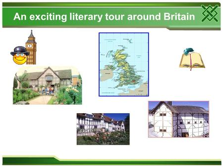 An exciting literary tour аround Britain. William Shakespeare Shakespeare is Britain's greatest playwright. He was born in Stratford- on-Avon. Shakespeare.