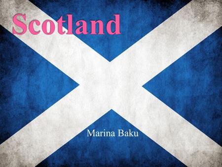 Marina Baku.  I want to tell you about Scotland. I chose this theme because it`s a beautiful and interesting country and I want to travel there.