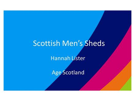 "Scottish Men's Sheds Hannah Lister Age Scotland. What is a Shed? No right answer! The shed is what the shedders make of it! ""Men don't talk face to face;"