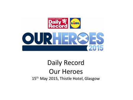 Daily Record Our Heroes 15 th May 2015, Thistle Hotel, Glasgow.