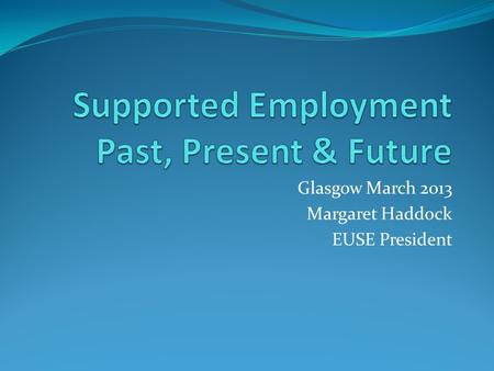 Glasgow March 2013 Margaret Haddock EUSE President.