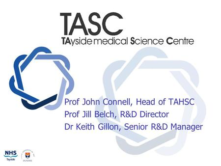 Prof John Connell, Head of TAHSC Prof Jill Belch, R&D Director Dr Keith Gillon, Senior R&D Manager.