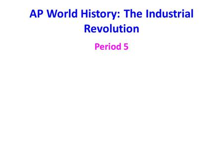AP World History: The <strong>Industrial</strong> <strong>Revolution</strong> Period 5.