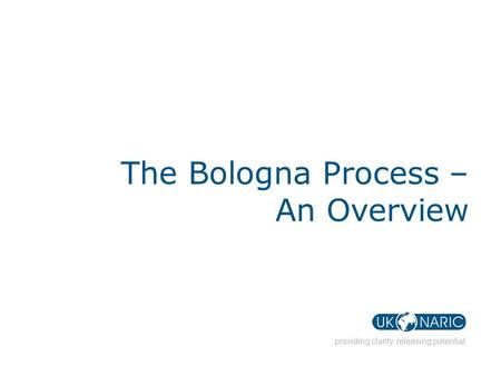 1 Presentation title providing clarity. releasing potential The Bologna Process – An Overview.