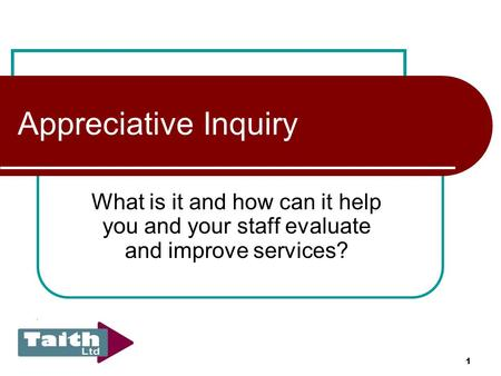 1 Appreciative Inquiry What is it and how can it help you and your staff evaluate and improve services?