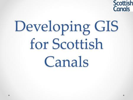 Developing GIS for Scottish Canals