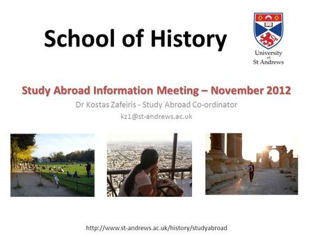 School of History Study Abroad Information Meeting – November 2012 Dr Kostas Zafeiris - Study Abroad Co-ordinator