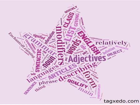What is an Adjective? An adjective is a word that describes or limits a noun or a pronoun.