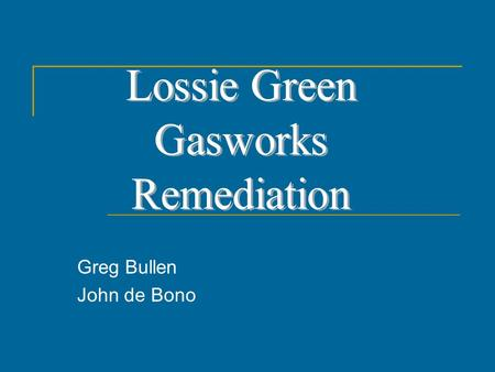 Greg Bullen John de Bono. LOSSIE GREEN GASWORKS FORMER GASWORKS SITE LOSSIE GREEN, ELGIN, SCOTLAND ACTIVE BETWEEN 1830 – 1933 PRODUCED COAL GAS, RESULTING.