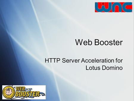 Web Booster HTTP Server Acceleration for Lotus Domino.
