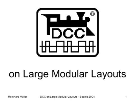 Reinhard MüllerDCC on Large Modular Layouts – Seattle 20041 on Large Modular Layouts.