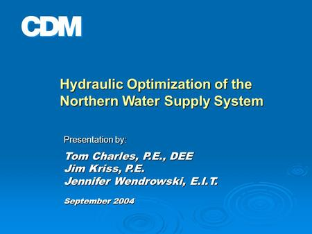 Hydraulic Optimization of the Northern Water Supply System Presentation by: Tom Charles, P.E., DEE Jim Kriss, P.E. Jennifer Wendrowski, E.I.T. September.