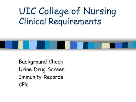 UIC College of Nursing Clinical Requirements Background Check Urine Drug Screen Immunity Records CPR.