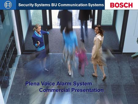 Security Systems BU Communication Systems Slide 1 Plena Voice Alarm System Commercial Presentation.