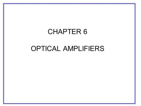 CHAPTER 6 OPTICAL AMPLIFIERS