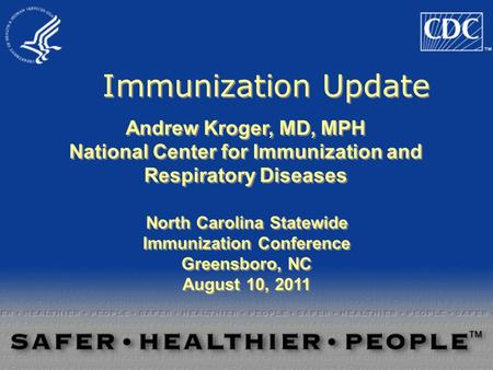 Immunization Update Andrew Kroger, MD, MPH National Center for Immunization and Respiratory Diseases Andrew Kroger, MD, MPH National Center for Immunization.