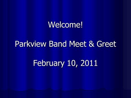 Welcome! Parkview Band Meet & Greet February 10, 2011.
