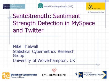 SentiStrength: Sentiment Strength Detection in MySpace and Twitter Mike Thelwall Statistical Cybermetrics Research Group University of Wolverhampton, UK.