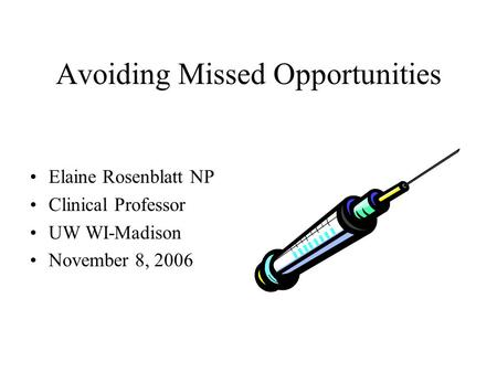 Avoiding Missed Opportunities Elaine Rosenblatt NP Clinical Professor UW WI-Madison November 8, 2006.