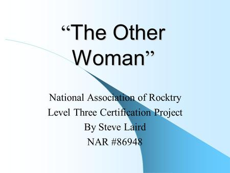 """ The Other Woman "" National Association of Rocktry Level Three Certification Project By Steve Laird NAR #86948."