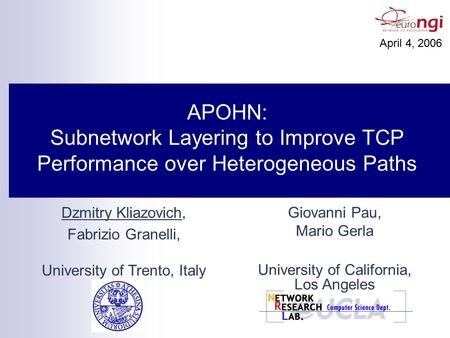 APOHN: Subnetwork Layering to Improve TCP Performance over Heterogeneous Paths April 4, 2006 Dzmitry Kliazovich, Fabrizio Granelli, University of Trento,