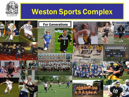 Weston Sports Complex For Generations. Background In 2003 two artificial turf fields with stands, a state of the art synthetic track and a Booster Barn.